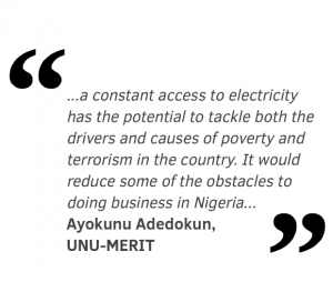 a constant access to electricity has the potential to tackle both the drivers and causes of poverty and terrorism in the country. It would reduce some of the obstacles to doing business in Nigeria and enable manufacturing and other industries to compete internationally.