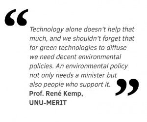 Technology alone doesn't help that much and we shouldn't forget that for green technologies to diffuse we need decent environmental policies. An environmental policy not only needs a minister but also people who support it.
