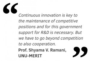 Continuous innovation is key to the maintenance of competitive positions and for this government support for R&D is necessary. But we have to go beyond competition to also cooperation.