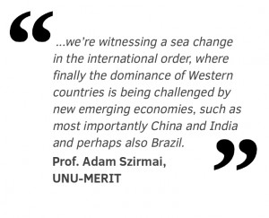 """...we're witnessing a sea change in the international order, where finally the dominance of Western countries is being challenged by new emerging economies, such as most importantly China and India and perhaps also Brazil."""
